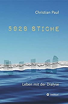5928 STICHE: Leben mit der Dialyse (German Edition) by [Christian Paul]