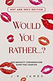 Would you rather...? The Naughty Conversation Game for Couples: Hot and Sexy Edition (Hot and Sexy Games)