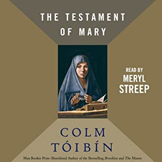 The Testament of Mary                   By:                                                                                                                                 Colm Toibin                               Narrated by:                                                                                                                                 Meryl Streep                      Length: 3 hrs and 7 mins     1,855 ratings     Overall 4.0