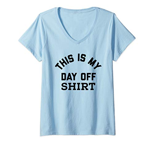 Womens This is My Day Off Shirt,Its My Day Off Lazy Weekend V-Neck T-Shirt