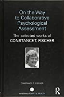 On the Way to Collaborative Psychological Assessment: The Selected Works of Constance T. Fischer (World Library of Mental Health)
