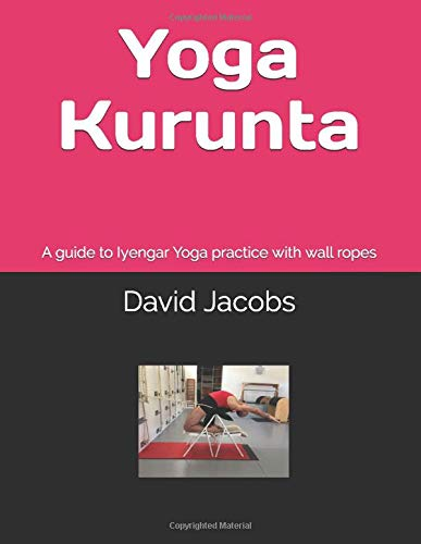 Yoga Kurunta: A guide to Iyengar Yoga practice with wall ropes