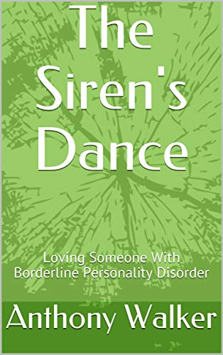 The Siren's Dance: Loving Someone With Borderline Personality Disorder