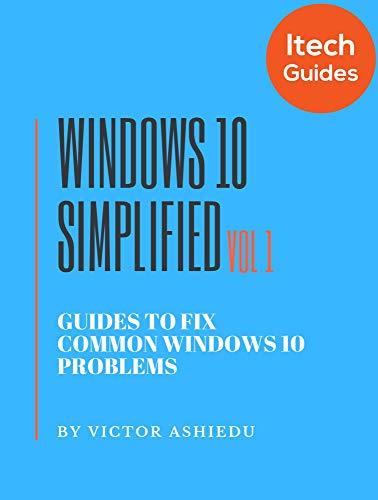 Windows 10 Simplified: Guides to Fix Common Windows 10 Problems (Volume Book 1) (English Edition)