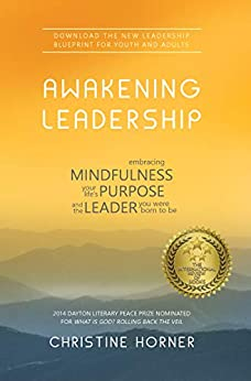 Awakening Leadership: Embracing Mindfulness, Your Life's Purpose, and the Leader You Were Born to Be by [Christine Horner]