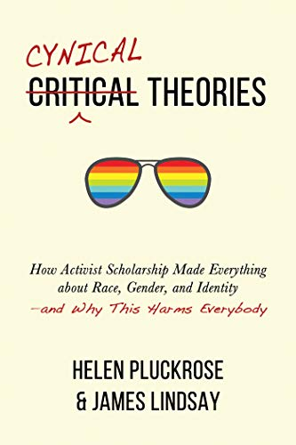 Amazon.com: Cynical Theories: How Activist Scholarship Made Everything  about Race, Gender, and Identity—and Why This Harms Everybody eBook:  Pluckrose, Helen, Lindsay, James A.: Kindle Store
