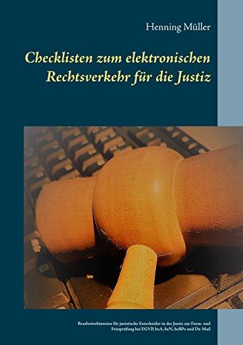 Checklisten zum elektronischen Rechtsverkehr für die Justiz: Bearbeiterhinweise für juristische Entscheider in der Justiz zur Form- und Fristprüfung bei EGVP, beA, beN, beBPo und De-Mail - 2. Aufl.