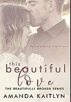 This Beautiful Love: Premium Hardcover Edition