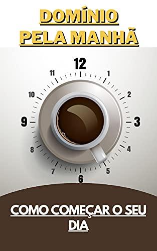 Domínio pela manhã: Como começar o seu dia