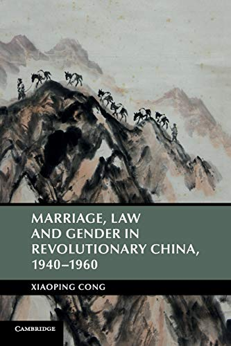 Compare Textbook Prices for Marriage, Law and Gender in Revolutionary China, 1940–1960 Cambridge Studies in the History of the People's Republic of China Reprint Edition ISBN 9781316602614 by Cong, Xiaoping