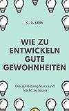 Wie zu entwickeln gute Gewohnheiten: Anleitung kurz und leicht zu lesen (German Edition)...