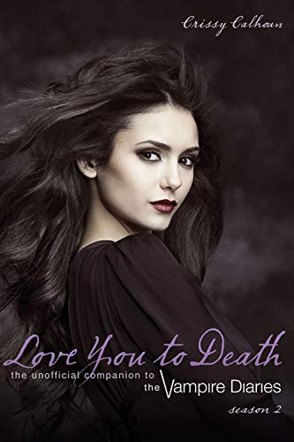 Love You to Death ― Season 2: The Unofficial Companion to The Vampire Diaries
