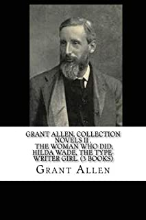 Grant Allen, Collection novels II The Woman Who Did, Hilda Wade, The Type-Writer Girl. (3 Books)