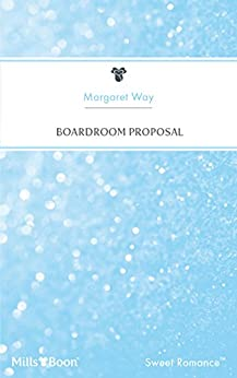 Boardroom Proposal (Marrying the Boss Book 4) by [Margaret Way]
