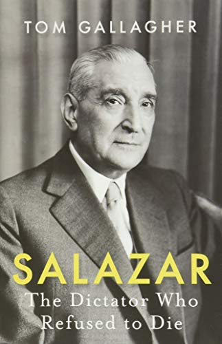 Salazar: The Dictator Who Refused to Die