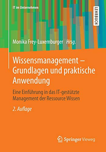 Wissensmanagement - Grundlagen und praktische Anwendung: Eine Einführung in das IT-gestützte Management der Ressource Wissen (IT im Unternehmen)