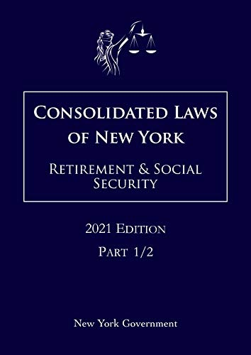 Consolidated Laws of New York Retirement & Social Security 2021 Edition Part 1/2 (English Edition)