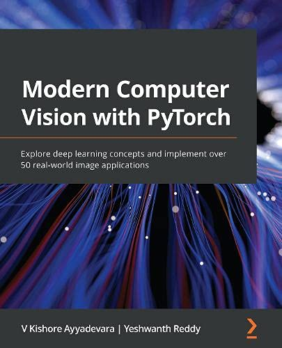 Modern Computer Vision with PyTorch: Explore deep learning concepts and implement over 50 real-world image applications