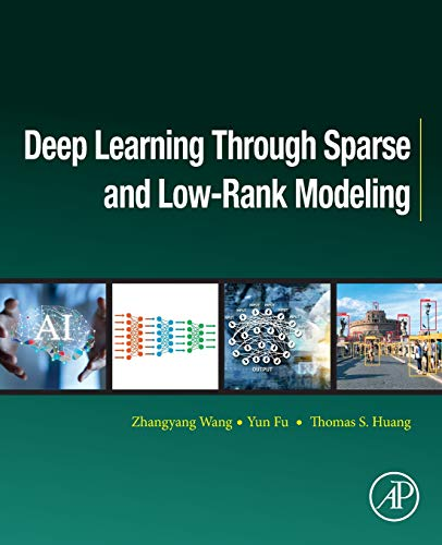 Compare Textbook Prices for Deep Learning through Sparse and Low-Rank Modeling Computer Vision and Pattern Recognition 1 Edition ISBN 9780128136591 by Wang, Zhangyang,Fu, Yun,Huang, Thomas S.
