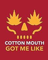Cotton Mouth Got Me Like: Cannabis Strain Journal Marijuana Notebook Weed Tracker Strains of Mary Jane Medical Marijuana Journal Smoking Hobby Diary Sativa Recreational Gift
