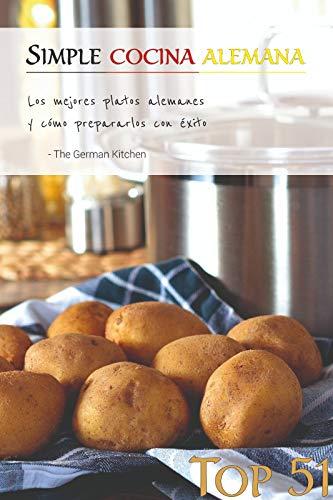 Top 51 Recetas Alemanas: Simple Cocina Alemana: Los mejores platos alemanes y cómo preparalos con éxito (Spanish Edition)