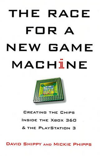 The Race for a New Game Machine: Creating the Chips Inside the XBox 360 and the Playstation 3