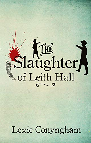 Book: The Slaughter of Leith Hall by Lexie Conyngham