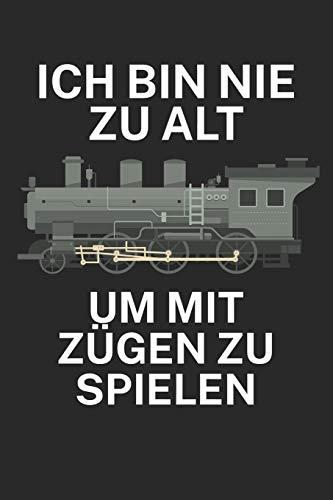Ich bin nie zu alt um mit Zügen zu Spielen: Bestandsbuch für Eisenbahner und Modelleisenbahn Fans mit Spruch. 120 Seiten mit Seitenzahlen. Zum verfolgen des Modell-Bestands.