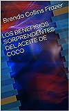 LOS BENEFICIOS SORPRENDENTES DEL ACEITE DE COCO