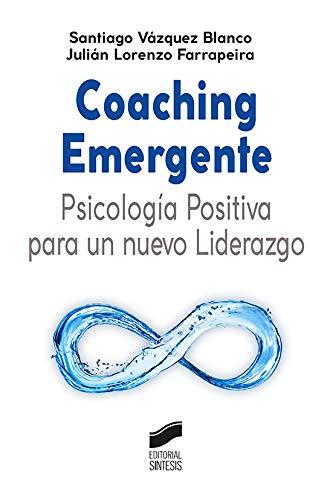 Coaching Emergente: Psicología positiva para Un Nuevo Liderazgo: 07 (Ciencias sociales y humanidades)