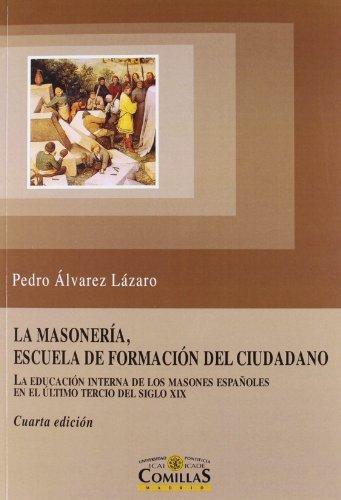 La masonería : escuela de formación del ciudadano : la educación interna de los masones españoles en el último tercio del siglo XIX by Pedro F. Álvarez Lázaro(2012-09-01)