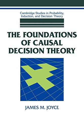 Foundations Causal Decision Theory (Cambridge Studies in Probability, Induction and Decision Theory)