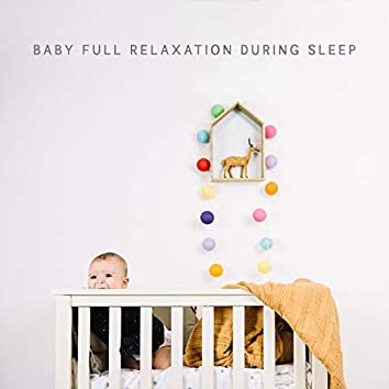 Baby Full Relaxation During Sleep - Calm Baby Sounds, Tranquility, Sleep Quickly