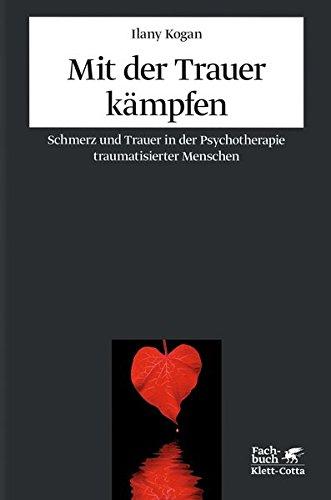 Mit der Trauer kämpfen: Schmerz und Trauer in der Psychotherapie traumatisierter Menschen