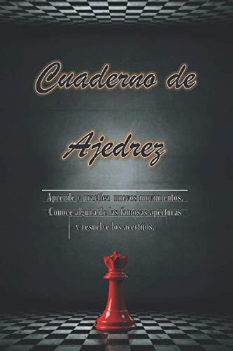 Cuaderno Ajedrez: Aprende y Practica nuevos movimientos. Conoce algunas de las famosas aperturas y resuelve los acertijos.