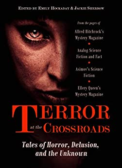 Terror at the Crossroads: Tales of Horror, Delusion, and the Unknown by [Emily Hockaday Jackie Sherbow, David Brin, Paddy Kelly, Alec Nevala-Lee, Seth Frost, Rachel Bowden, Kit Reed, Will McIntosh, Jason Half, Megan Arkenberg]