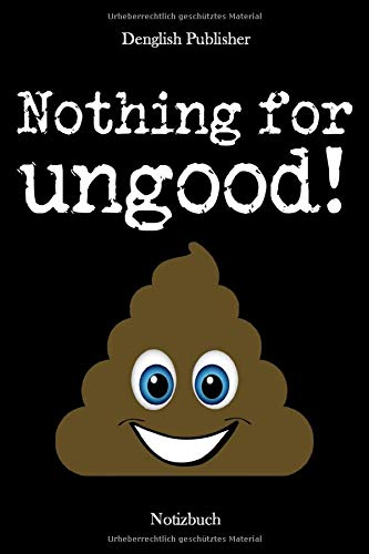 Nothing for ungood!: Notizbuch