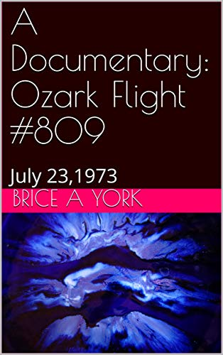 A Documentary: Ozark Flight #809: July 23,1973 (English Edition)