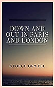 Down and Out in Paris and London (English Edition) por [George  Orwell]