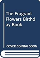 The Fragrant Flowers Birthday Book 0395705649 Book Cover