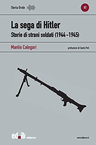 La sega di Hitler. Storie di strani soldati (1944-1945)