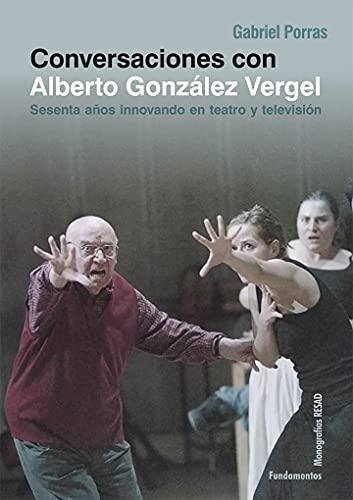 Conversaciones con Alberto Vergel: Sesenta años innovando en teatro y televisión: 230 (Colección Arte)