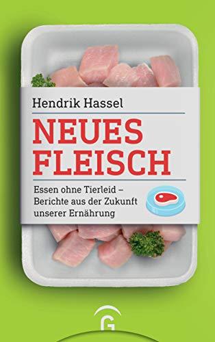 Neues Fleisch: Essen ohne Tierleid - Berichte aus der Zukunft unserer Ernährung