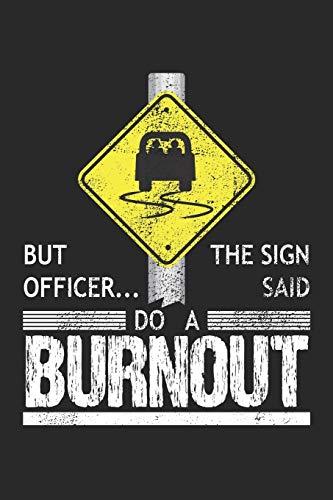 Burnout: Aber Offizier das Schild sagte, machen Sie einen Burnout.  Notizbuch liniert DIN A5 - 120 Seiten für Notizen, Zeichnungen, Formeln | Organizer Schreibheft Planer Tagebuch
