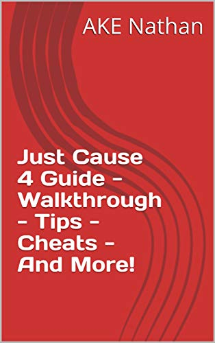 Just Cause 4 Guide - Walkthrough - Tips - Cheats - And More! (English Edition)