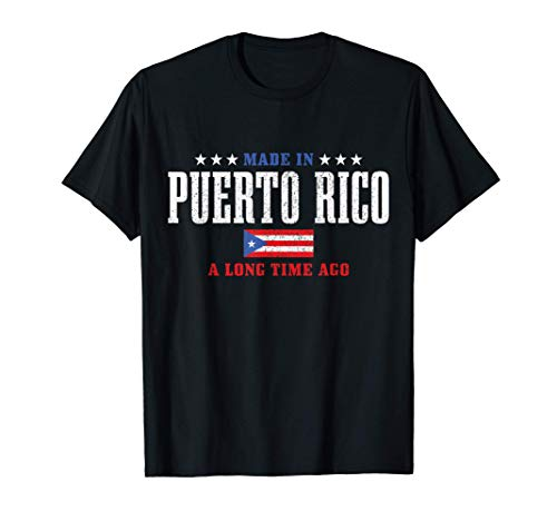Made In Puerto Rico A Long Time Ago Puerto Rican Flag Pride T-Shirt