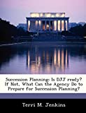 Succession Planning: Is Djj Ready? If Not, What Can the Agency Do to