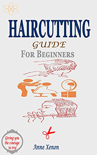 HAIRCUTTING GUIDE FOR BEGINNERS: A Do It Yourself (Diy) Approach to Barbering At Home with The Basic Simple Lessons and Tips That Gives You The Courage To Try (English Edition)