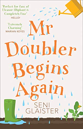 Mr Doubler Begins Again: An uplifting, funny and feel-good book by [Seni Glaister]