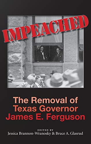 Impeached: The Removal of Texas Governor James E. Ferguson (Volume 126) (Centennial Series of the Association of Former